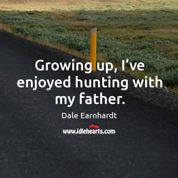 Growing up, I've enjoyed hunting with my father. Image
