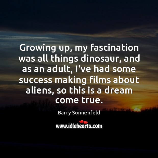 Image, Growing up, my fascination was all things dinosaur, and as an adult,