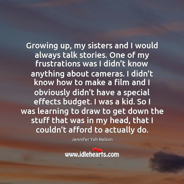 Growing up, my sisters and I would always talk stories. One of Jennifer Yuh Nelson Picture Quote