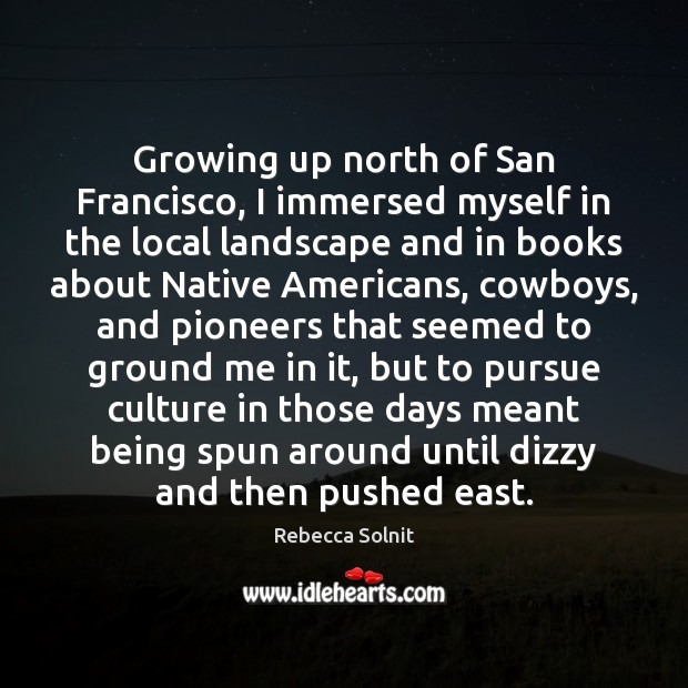 Growing up north of San Francisco, I immersed myself in the local Image