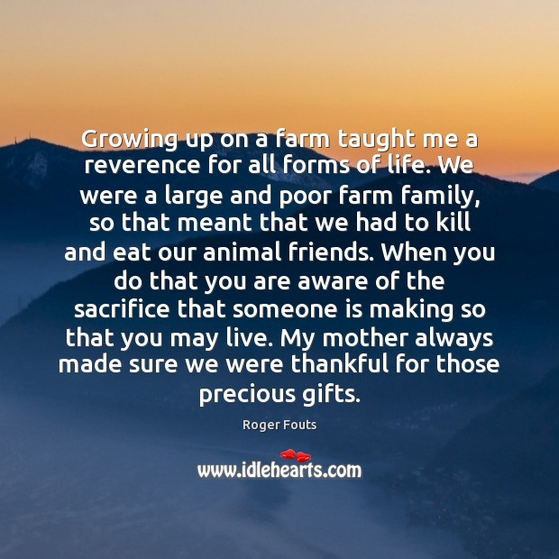 Growing up on a farm taught me a reverence for all forms Farm Quotes Image