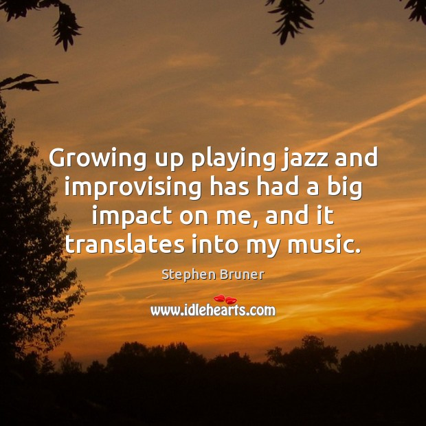 Growing up playing jazz and improvising has had a big impact on Image