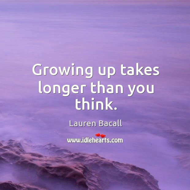 Image, Growing up takes longer than you think.
