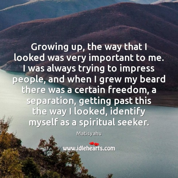 Image, Growing up, the way that I looked was very important to me.