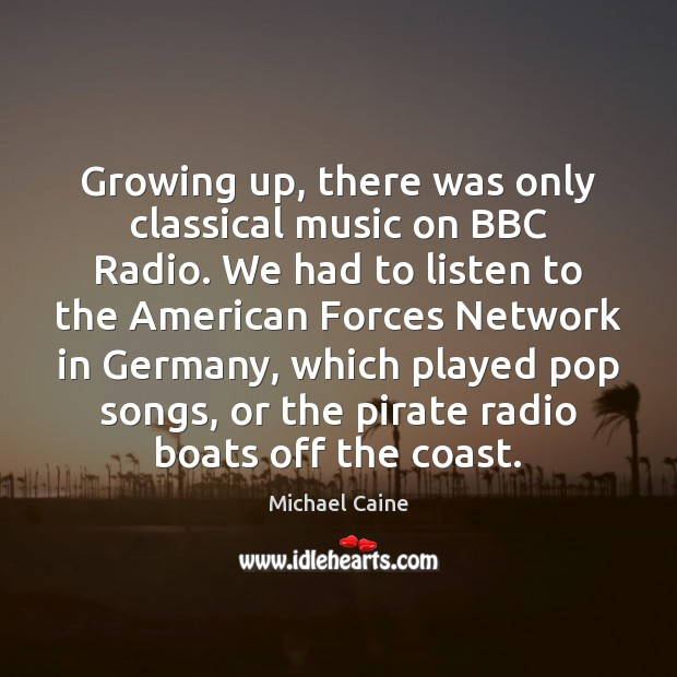 Image, Growing up, there was only classical music on BBC Radio. We had