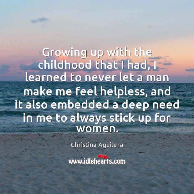 Growing up with the childhood that I had, I learned to never Christina Aguilera Picture Quote