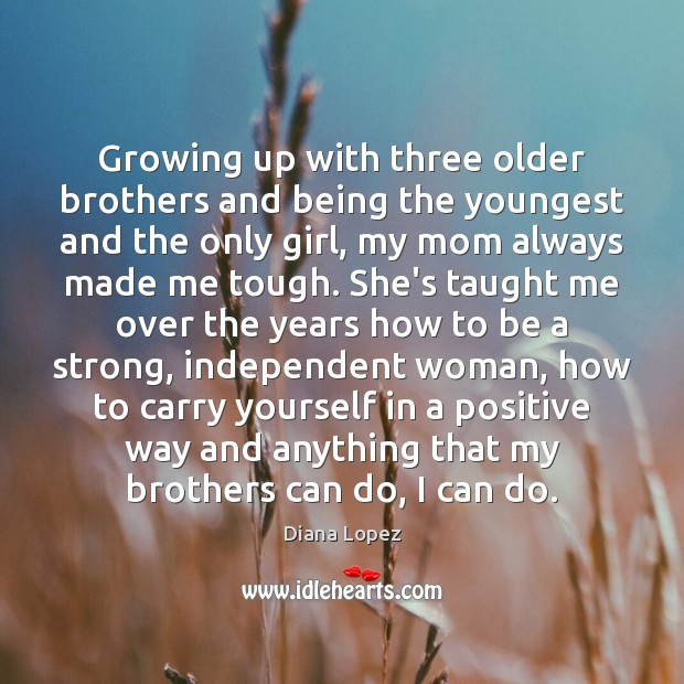Growing up with three older brothers and being the youngest and the Image
