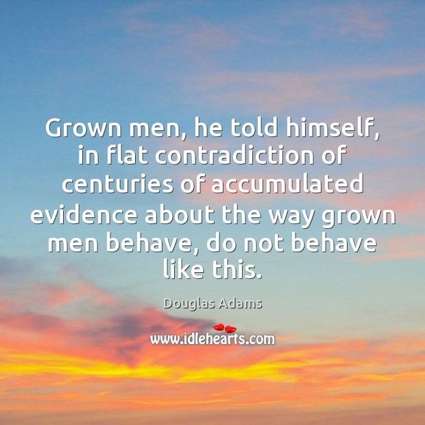 Grown men, he told himself, in flat contradiction of centuries of accumulated Douglas Adams Picture Quote
