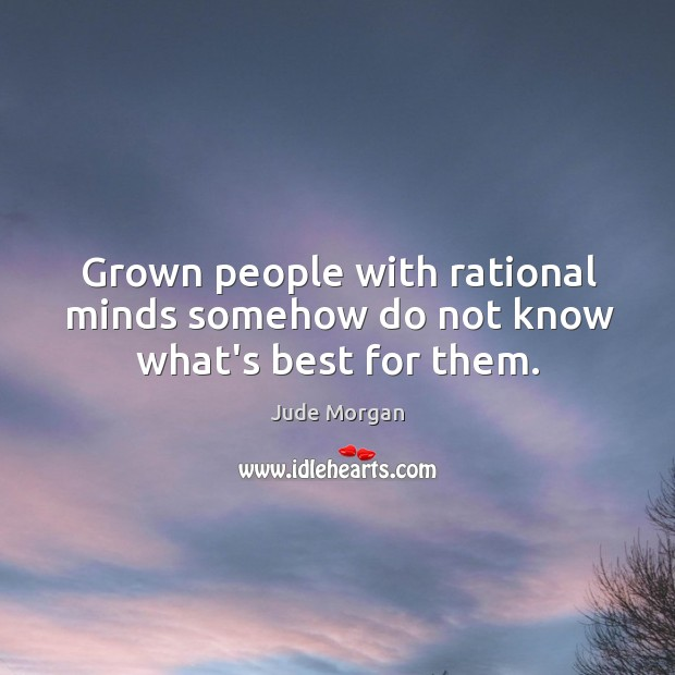 Grown people with rational minds somehow do not know what's best for them. Image