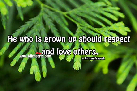 Image, He who is grown up should respect and love others.