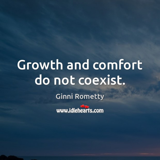 Growth and comfort do not coexist. Image