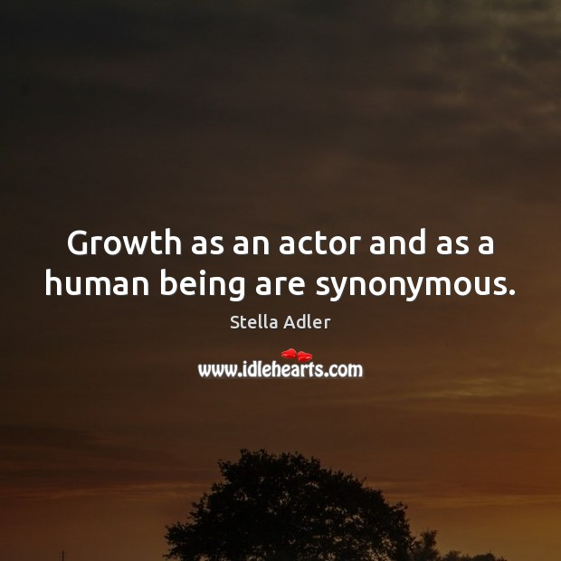 Image, Growth as an actor and as a human being are synonymous.