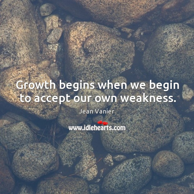 Image, Growth begins when we begin to accept our own weakness.