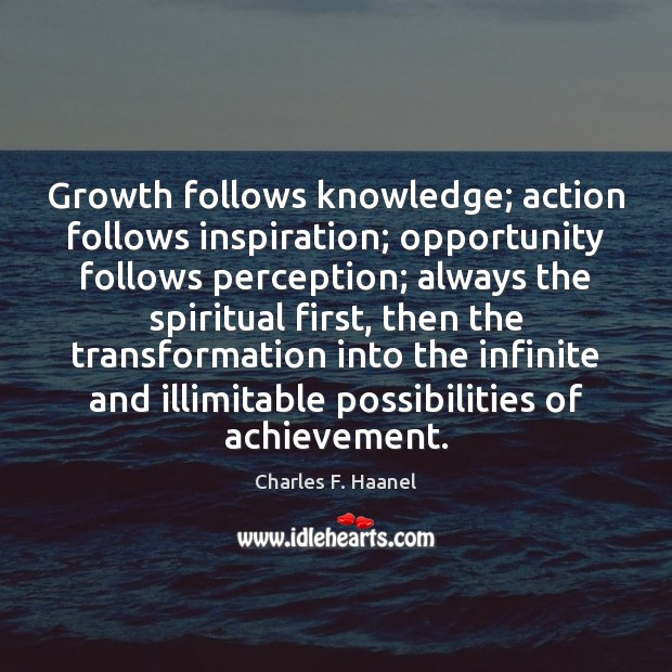 Image, Growth follows knowledge; action follows inspiration; opportunity follows perception; always the spiritual
