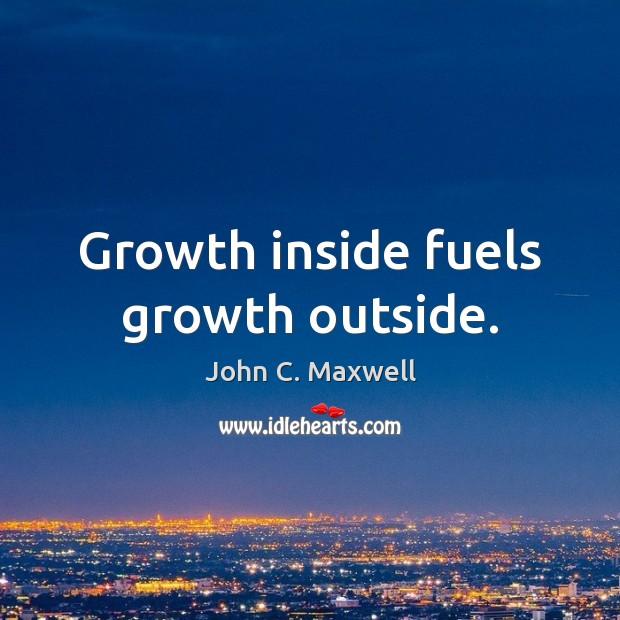 Growth inside fuels growth outside. Growth Quotes Image