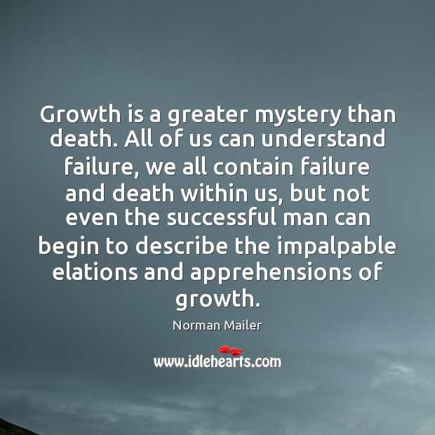 Image, Growth is a greater mystery than death. All of us can understand