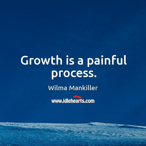 Growth is a painful process. Image