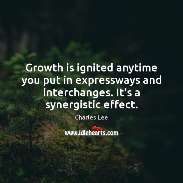 Growth is ignited anytime you put in expressways and interchanges. It's a Image