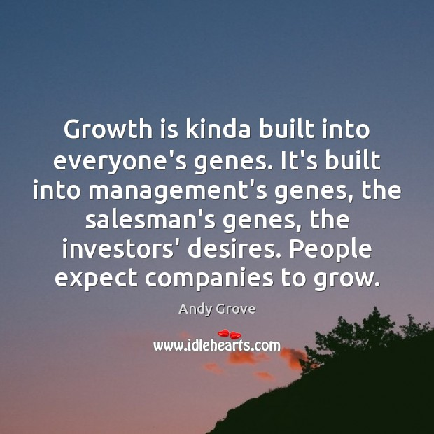 Growth is kinda built into everyone's genes. It's built into management's genes, Image