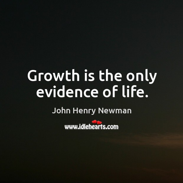 Growth is the only evidence of life. Image