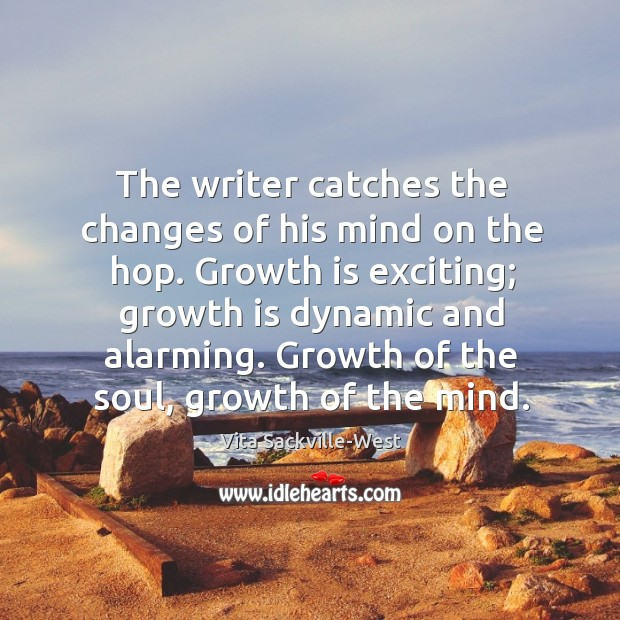 Growth of the soul, growth of the mind. Vita Sackville-West Picture Quote