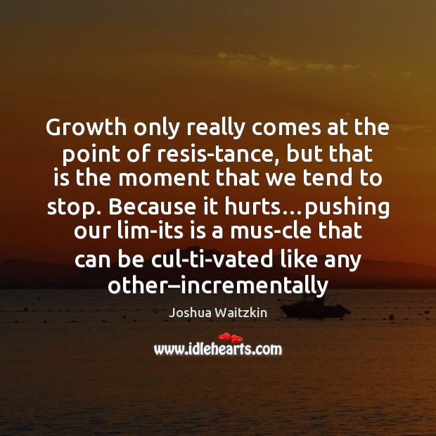 Growth only really comes at the point of resistance, but that Image