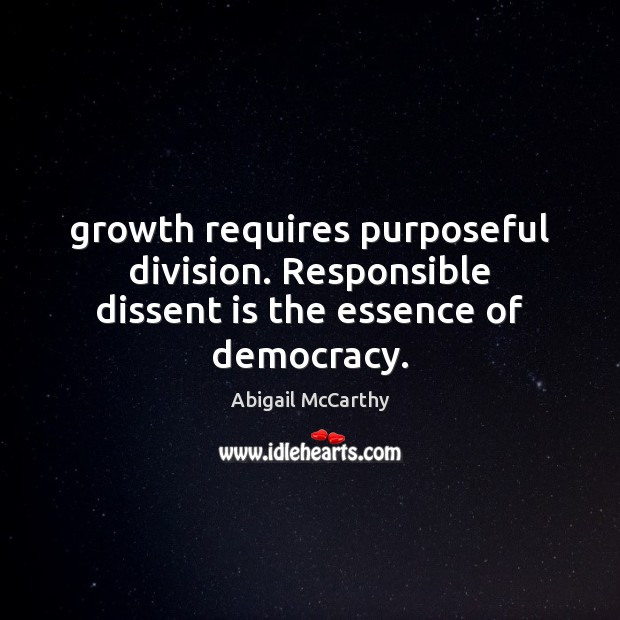 Image, Growth requires purposeful division. Responsible dissent is the essence of democracy.