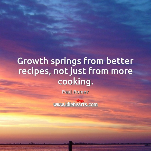 Growth springs from better recipes, not just from more cooking. Image