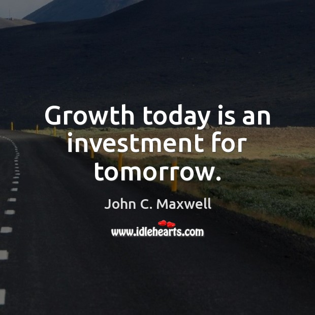 Image, Growth today is an investment for tomorrow.