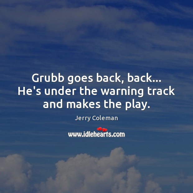 Grubb goes back, back… He's under the warning track and makes the play. Image
