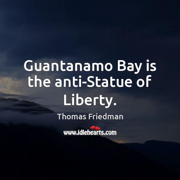 Image, Guantanamo Bay is the anti-Statue of Liberty.