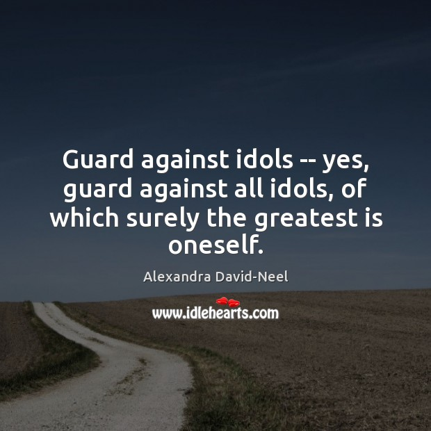 Image, Guard against idols — yes, guard against all idols, of which surely