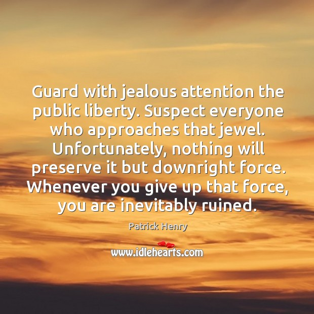 Image, Guard with jealous attention the public liberty. Suspect everyone who approaches that jewel.