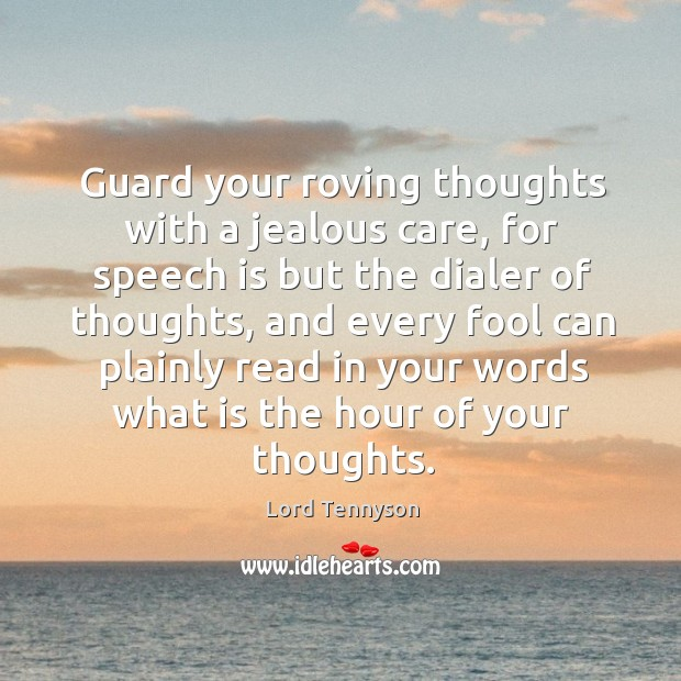 Image, Guard your roving thoughts with a jealous care, for speech is but the dialer of