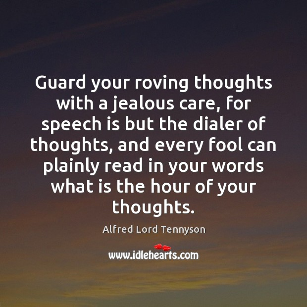Image, Guard your roving thoughts with a jealous care, for speech is but