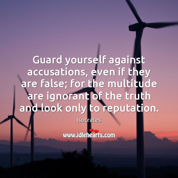 Image, Guard yourself against accusations, even if they are false; for the multitude