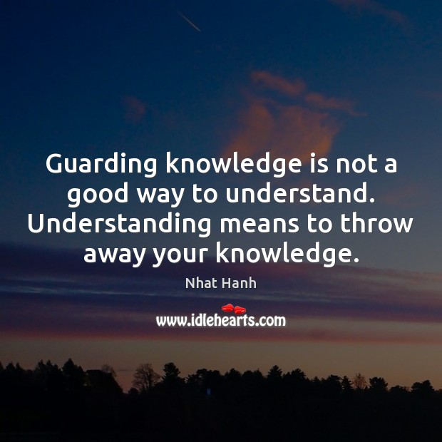 Image, Guarding knowledge is not a good way to understand. Understanding means to