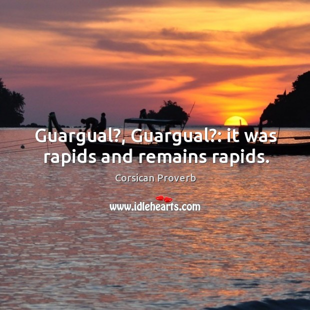 Image, Guargual?, guargual?: it was rapids and remains rapids.