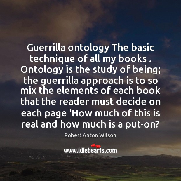 Guerrilla ontology The basic technique of all my books . Ontology is the Image