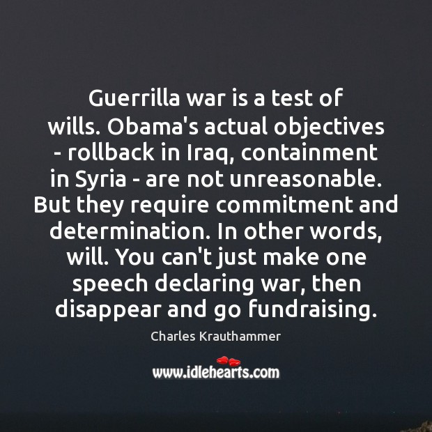 Guerrilla war is a test of wills. Obama's actual objectives – rollback Image