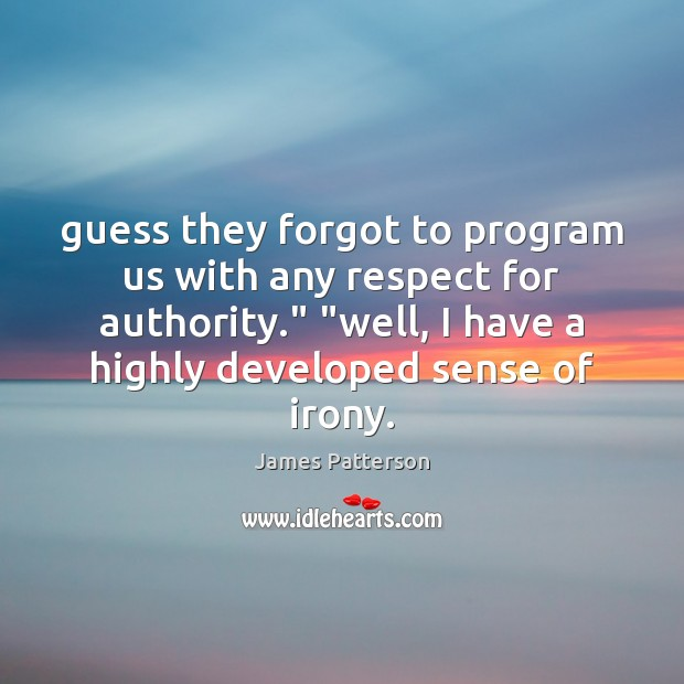 """Guess they forgot to program us with any respect for authority."""" """"well, James Patterson Picture Quote"""