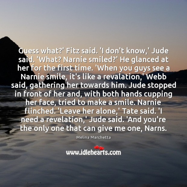 Guess what?' Fitz said. 'I don't know,' Jude said. 'What? Melina Marchetta Picture Quote