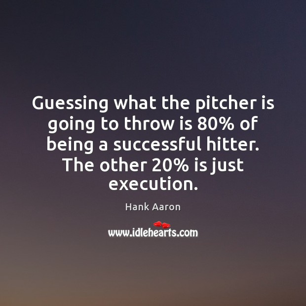 Guessing what the pitcher is going to throw is 80% of being a Image