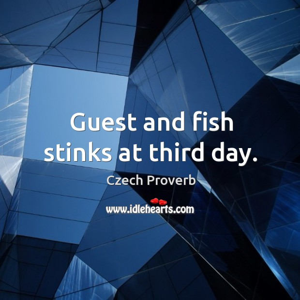 Guest and fish stinks at third day. Czech Proverbs Image