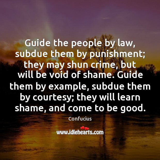 Guide the people by law, subdue them by punishment; they may shun Image