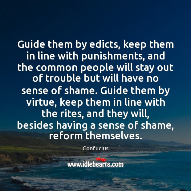 Guide them by edicts, keep them in line with punishments, and the Image