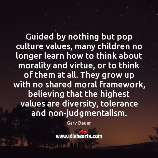 Guided by nothing but pop culture values, many children no longer learn Image