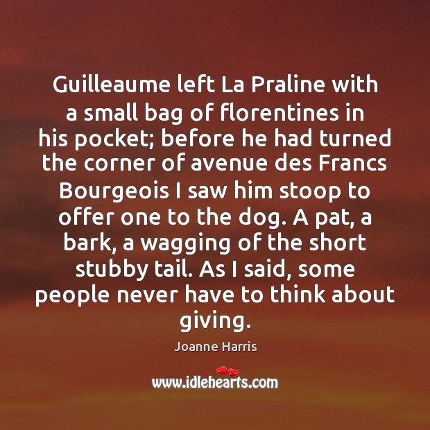 Guilleaume left La Praline with a small bag of florentines in his Joanne Harris Picture Quote