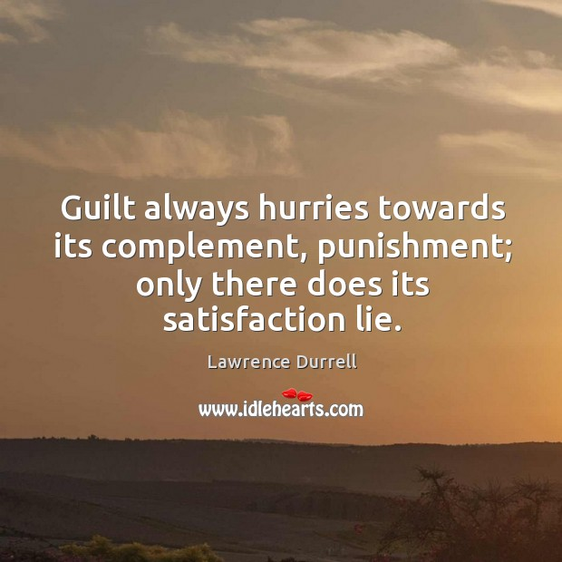 Guilt always hurries towards its complement, punishment; only there does its satisfaction lie. Image