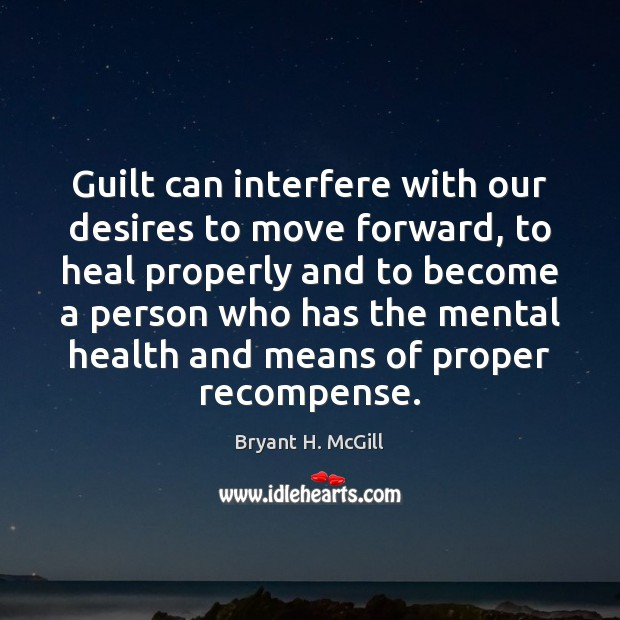 Guilt can interfere with our desires to move forward, to heal properly Guilt Quotes Image